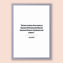 Load image into Gallery viewer, Cornel West Quote, Cornel West Poster, Cornel West Print, Printable Poster, We have a market-driven society so obsessed with buying and s...