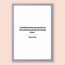 Load image into Gallery viewer, Stephen Colbert Quote, Stephen Colbert Poster, Stephen Colbert Print, Printable Poster, I just think Rosa Parks was overrated. Last time ...
