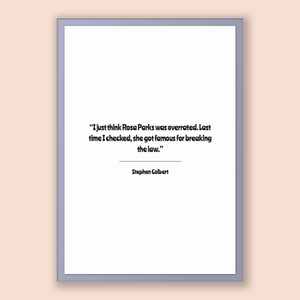 Stephen Colbert Quote, Stephen Colbert Poster, Stephen Colbert Print, Printable Poster, I just think Rosa Parks was overrated. Last time ...
