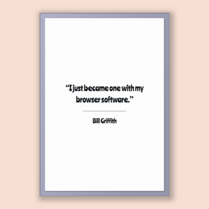 Bill Griffith Quote, Bill Griffith Poster, Bill Griffith Print, Printable Poster, I just became one with my browser software.