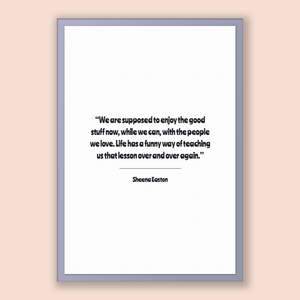 Sheena Easton Quote, Sheena Easton Poster, Sheena Easton Print, Printable Poster, We are supposed to enjoy the good stuff now, while we c...