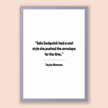 Load image into Gallery viewer, Taylor Momsen Quote, Taylor Momsen Poster, Taylor Momsen Print, Printable Poster, Edie Sedgwick had a cool style she pushed the envelope ...
