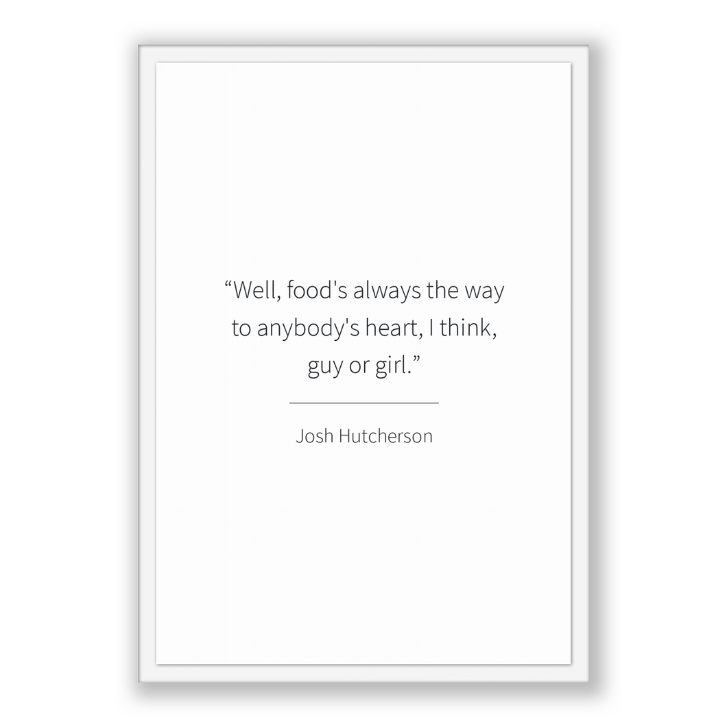 Josh Hutcherson Quote, Josh Hutcherson Poster, Josh Hutcherson Print, Printable Poster, Well, food's always the way to anybody's heart, I...