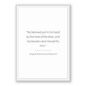 Song Of Solomon (canticles) 5:4 - Old Testiment - My beloved put in his hand by the hole of the door, and my bowels were moved for him.
