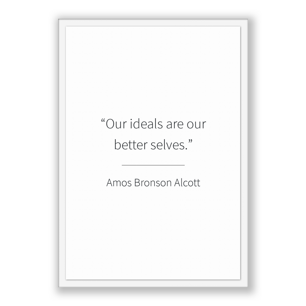 Amos Bronson Alcott Quote, Amos Bronson Alcott Poster, Amos Bronson Alcott Print, Printable Poster, Our ideals are our better selves.