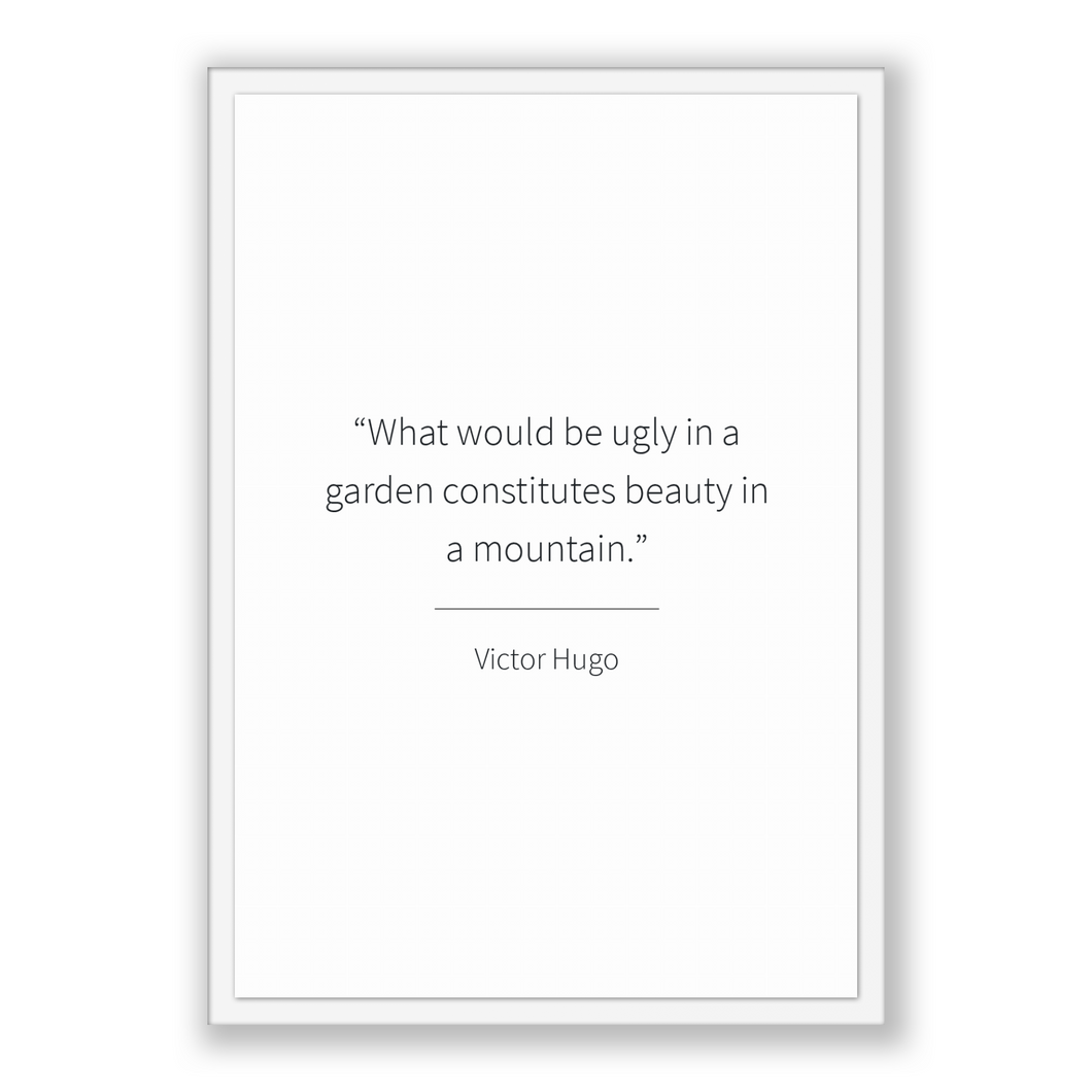 Victor Hugo Quote, Victor Hugo Poster, Victor Hugo Print, Printable Poster, What would be ugly in a garden constitutes beauty in a mountain.