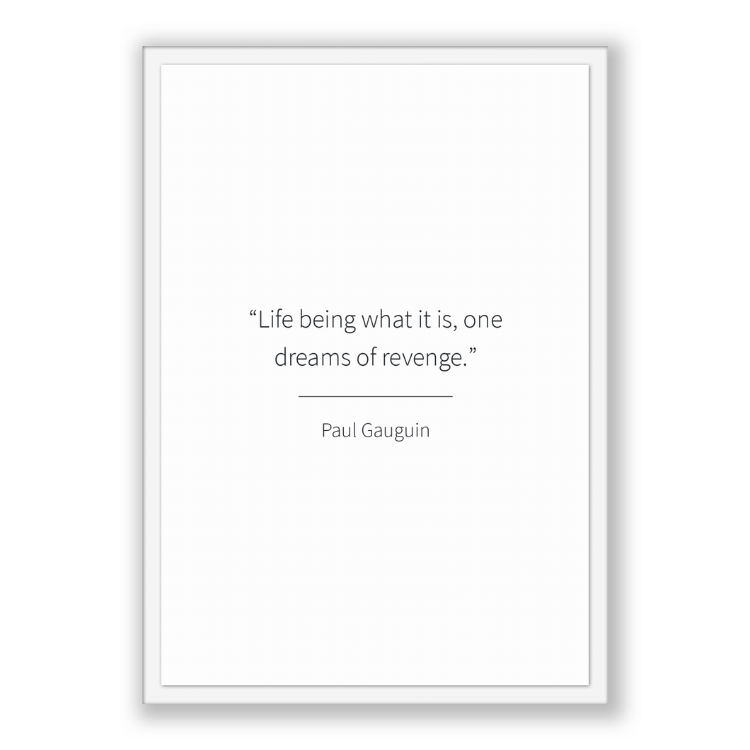 Paul Gauguin Quote, Paul Gauguin Poster, Paul Gauguin Print, Printable Poster, Life being what it is, one dreams of revenge.