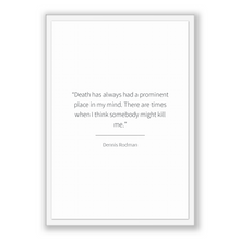 Load image into Gallery viewer, Dennis Rodman Quote, Dennis Rodman Poster, Dennis Rodman Print, Printable Poster, Death has always had a prominent place in my mind. Ther...