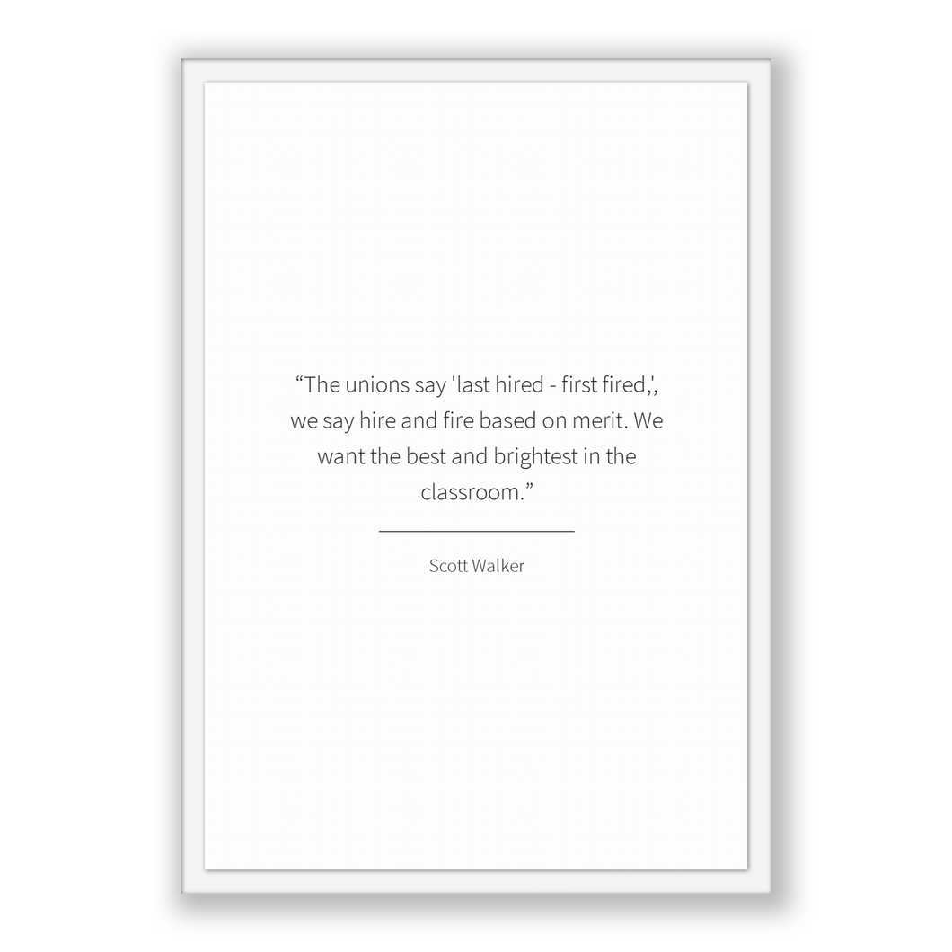 Scott Walker Quote, Scott Walker Poster, Scott Walker Print, Printable Poster, The unions say 'last hired - first fired,', we say hire an...