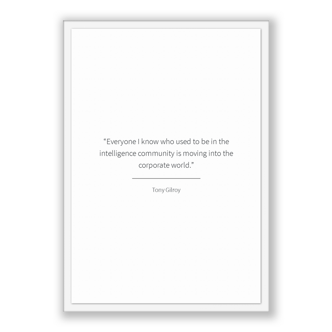 Tony Gilroy Quote, Tony Gilroy Poster, Tony Gilroy Print, Printable Poster, Everyone I know who used to be in the intelligence community ...