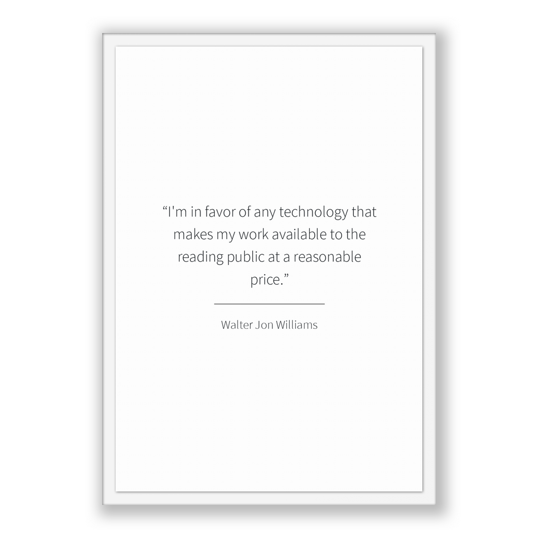 Walter Jon Williams Quote, Walter Jon Williams Poster, Walter Jon Williams Print, Printable Poster, I'm in favor of any technology that m...
