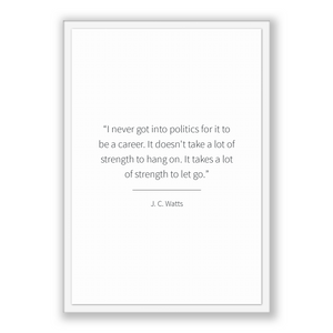 J. C. Watts Quote, J. C. Watts Poster, J. C. Watts Print, Printable Poster, I never got into politics for it to be a career. It doesn't t...
