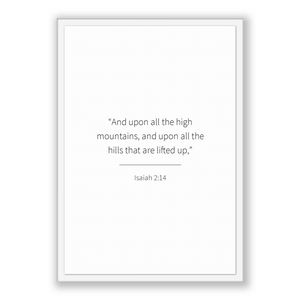Isaiah 2:14 - Old Testiment - And upon all the high mountains, and upon all the hills that are lifted up,