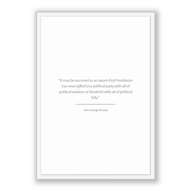 John George Nicolay Quote, John George Nicolay Poster, John George Nicolay Print, Printable Poster, It may be assumed as an axiom that Pr...