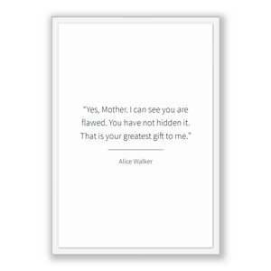 Alice Walker Quote, Alice Walker Poster, Alice Walker Print, Printable Poster, Yes, Mother. I can see you are flawed. You have not hidden...