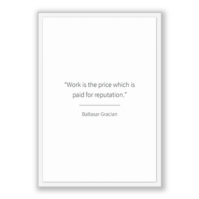 Baltasar Gracian Quote, Baltasar Gracian Poster, Baltasar Gracian Print, Printable Poster, Work is the price which is paid for reputation.