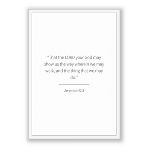 Jeremiah 42:3 - Old Testiment - That the LORD your God may show us the way wherein we may walk, and the thing that we may do.