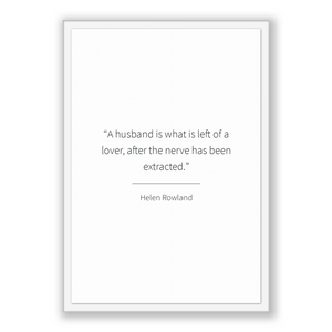 Helen Rowland Quote, Helen Rowland Poster, Helen Rowland Print, Printable Poster, A husband is what is left of a lover, after the nerve h...