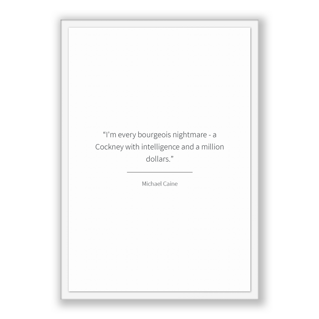 Michael Caine Quote, Michael Caine Poster, Michael Caine Print, Printable Poster, I'm every bourgeois nightmare - a Cockney with intellig...