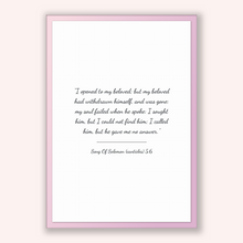 Load image into Gallery viewer, Song Of Solomon (canticles) 5:6 - Old Testiment - I opened to my beloved; but my beloved had withdrawn himself, and was gone: my soul fai...
