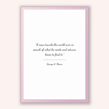 Load image into Gallery viewer, George A. Moore Quote, George A. Moore Poster, George A. Moore Print, Printable Poster, A man travels the world over in search of what he...