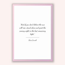 Load image into Gallery viewer, Chris Cornell Quote, Chris Cornell Poster, Chris Cornell Print, Printable Poster, And if you don't believe the sun will rise, stand alone...