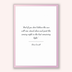 Chris Cornell Quote, Chris Cornell Poster, Chris Cornell Print, Printable Poster, And if you don't believe the sun will rise, stand alone...