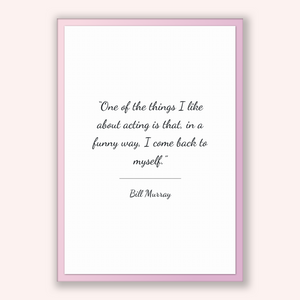 Bill Murray Quote, Bill Murray Poster, Bill Murray Print, Printable Poster, One of the things I like about acting is that, in a funny way...