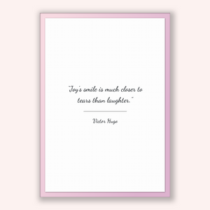 Victor Hugo Quote, Victor Hugo Poster, Victor Hugo Print, Printable Poster, Joy's smile is much closer to tears than laughter.
