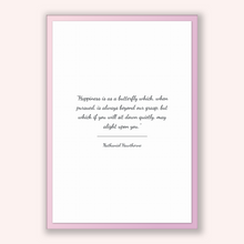 Load image into Gallery viewer, Nathaniel Hawthorne Quote, Nathaniel Hawthorne Poster, Nathaniel Hawthorne Print, Printable Poster, Happiness is as a butterfly which, wh...