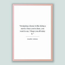 Load image into Gallery viewer, Jennifer Aniston Quote, Jennifer Aniston Poster, Jennifer Aniston Print, Printable Poster, Designing a house is like doing a movie: Once ...