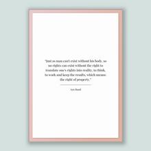 Load image into Gallery viewer, Ayn Rand Quote, Ayn Rand Poster, Ayn Rand Print, Printable Poster, Just as man can't exist without his body, so no rights can exist witho...