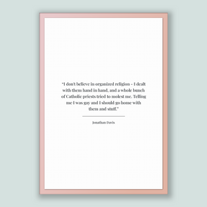 Jonathan Davis Quote, Jonathan Davis Poster, Jonathan Davis Print, Printable Poster, I don't believe in organized religion - I dealt with...