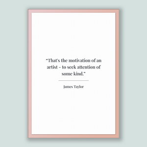 James Taylor Quote, James Taylor Poster, James Taylor Print, Printable Poster, That's the motivation of an artist - to seek attention of ...