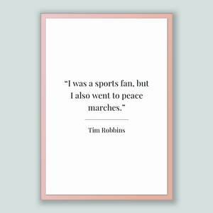 Tim Robbins Quote, Tim Robbins Poster, Tim Robbins Print, Printable Poster, I was a sports fan, but I also went to peace marches.