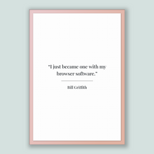 Load image into Gallery viewer, Bill Griffith Quote, Bill Griffith Poster, Bill Griffith Print, Printable Poster, I just became one with my browser software.
