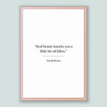 Load image into Gallery viewer, David Byrne Quote, David Byrne Poster, David Byrne Print, Printable Poster, Real beauty knocks you a little bit off kilter.