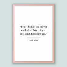 Load image into Gallery viewer, Heidi Klum Quote, Heidi Klum Poster, Heidi Klum Print, Printable Poster, I can't look in the mirror and look at fake things. I just can't...