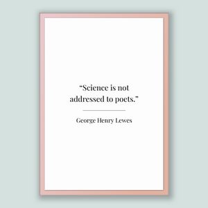 George Henry Lewes Quote, George Henry Lewes Poster, George Henry Lewes Print, Printable Poster, Science is not addressed to poets.