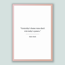 Load image into Gallery viewer, Babe Ruth Quote, Babe Ruth Poster, Babe Ruth Print, Printable Poster, Yesterday's home runs don't win today's games.