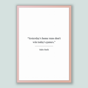 Babe Ruth Quote, Babe Ruth Poster, Babe Ruth Print, Printable Poster, Yesterday's home runs don't win today's games.