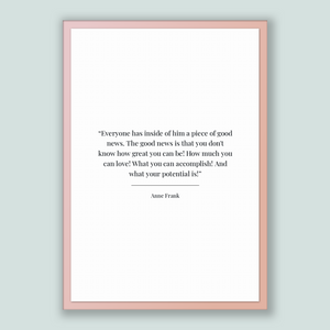 Anne Frank Quote, Anne Frank Poster, Anne Frank Print, Printable Poster, Everyone has inside of him a piece of good news. The good news i...