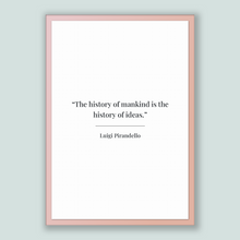 Load image into Gallery viewer, Luigi Pirandello Quote, Luigi Pirandello Poster, Luigi Pirandello Print, Printable Poster, The history of mankind is the history of ideas.