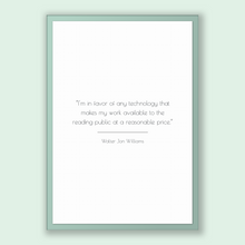 Load image into Gallery viewer, Walter Jon Williams Quote, Walter Jon Williams Poster, Walter Jon Williams Print, Printable Poster, I'm in favor of any technology that m...