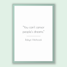Load image into Gallery viewer, Robyn Hitchcock Quote, Robyn Hitchcock Poster, Robyn Hitchcock Print, Printable Poster, You can't censor people's dreams.