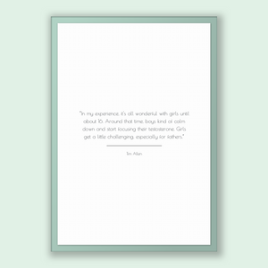 Tim Allen Quote, Tim Allen Poster, Tim Allen Print, Printable Poster, In my experience, it's all wonderful with girls until about 16. Aro...