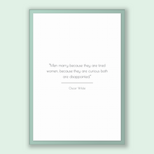 Load image into Gallery viewer, Oscar Wilde Quote, Oscar Wilde Poster, Oscar Wilde Print, Printable Poster, Men marry because they are tired women, because they are curi...