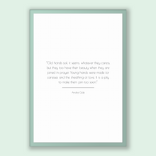 Load image into Gallery viewer, Andre Gide Quote, Andre Gide Poster, Andre Gide Print, Printable Poster, Old hands soil, it seems, whatever they caress, but they too hav...