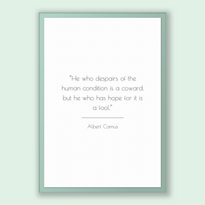 Albert Camus Quote, Albert Camus Poster, Albert Camus Print, Printable Poster, He who despairs of the human condition is a coward, but he...