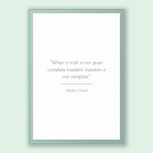 Load image into Gallery viewer, Vaclav Havel Quote, Vaclav Havel Poster, Vaclav Havel Print, Printable Poster, When a truth is not given complete freedom, freedom is not...